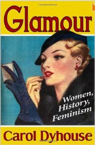 Glamour: Women, History, Feminism by Carol Dyhouse